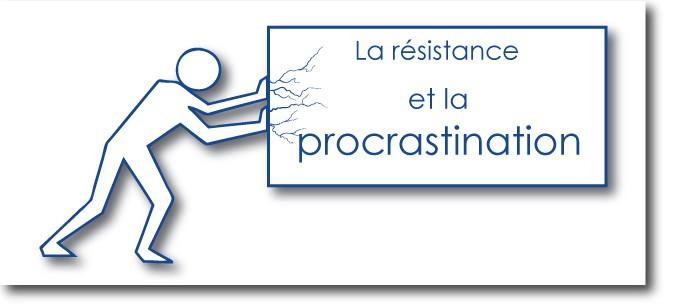 la résistance et la procrastination, des ennemies? Non, une simple défensive à laquelle il faut porter attention