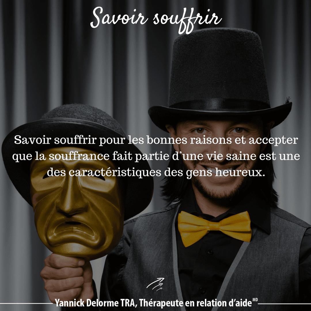 Savoir souffrir est une caractéristique des gens heureux, Yannick Delorme TRA, Thérapeute en relation d'aide