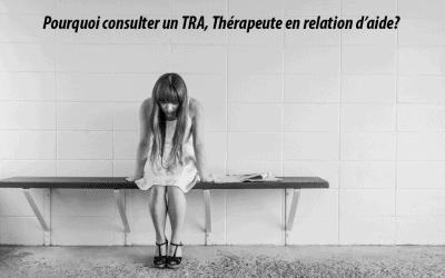 Pourquoi consulter un TRA, Thérapeute en relation d'aide?